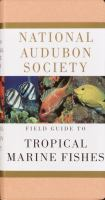 National Audubon Society Field Guide to Tropical Marine Fishes of the Caribbean, the Gulf of Mexico, Florida, the Bahamas, and Bermuda