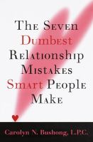 The Seven Dumbest Relationship Mistakes Smart People Make