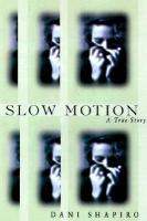 Slow Motion : A True Story  / Dani Shapiro