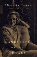 Landscapes Of The Heart : A Memoir  / Elizabeth Spencer