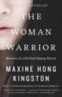 The woman warrior : memoirs of a girlhood among ghosts