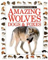 Amazing Wolves, Dogs & Foxes