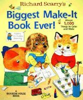 Richard Scarry's Biggest Make-it Book Ever!