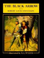 The Black Arrow : A Tale Of The Two Roses  / Robert Louis Stevenson ; Illustrated By N.C. Wyeth