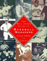 The Bill James's Guide to Baseball Managers From 1870 to Today