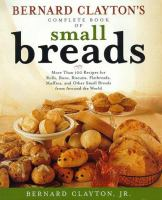 Bernard Clayton's Complete Book of Small Breads