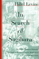 In search of Sugihara : the elusive Japanese diplomat who risked his life to rescue 10,000 Jews from the Holocaust
