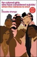 For Colored Girls Who Have Considered Suicide When the Rainbow Is Enuf: A Choreopoem