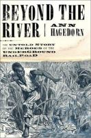 Beyond The River : The Untold Story Of The Heroes Of The Underground Railroad