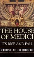 The House of Medici : Its Rise and Fall