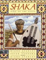 Shaka, King Of The Zulus  / Diane Stanley And Peter Vennema ; Illustrated By Diane Stanley