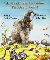 """""""Stand Back,"""" Said the Elephant, """"I'm Going to Sneeze!"""""""