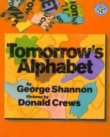 Tomorrow's Alphabet  / By George Shannon ; Pictures By Donald Crews
