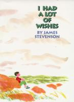 I Had A Lot Of Wishes  / James Stevenson