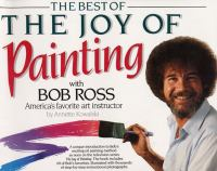 The Best of the Joy of Painting With Bob Ross, America's Favorite Art Instructor