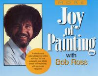 More Joy of Painting With Bob Ross, America's Favorite Art Instructor