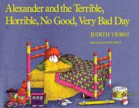 Alexander and the terrible, horrible, no good, very bad day.
