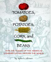 Tomatoes, Potatoes, Corn, and Beans