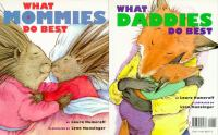 What Mommies Do Best ; What Daddies Do Best