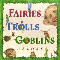 Fairies, Trolls, & Goblins Galore