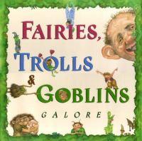Fairies, Trolls, & Goblins Galore