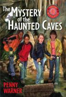Mystery Of The Haunted Caves: A Troop 13 Mystery