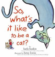 So What Is It Like to Be A Cat?