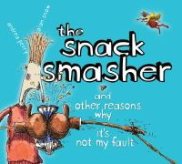 The Snack Smasher and Other Reasons Why It's Not My Fault