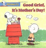 Good Grief, It's Mothers Day!