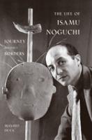 The Life of Isamu Noguchi: Journey without Borders