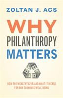 Why philanthropy matters : how the wealthy give, and what it means for our economic well-being