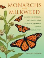 Monarchs and milkweed : a migrating butterfly, a poisonous plant, and their remarkable story of coevolution