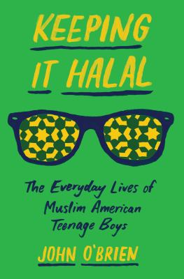Keeping It Halal: The Everyday Lives of Muslim American Teenage Boys