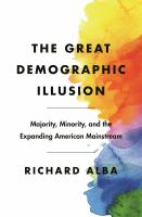 The Great Demographic Illusion: Majority, Minority, And The Expanding American Mainstream