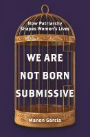 We Are Not Born Submissive: How Patriarchy Shapes Women's Lives