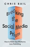 Breaking the Social Media Prism : How to Make Our Platforms Less Polarizing