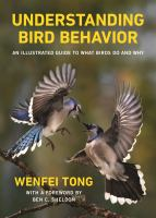 UNDERSTANDING BIRD BEHAVIOR : AN ILLUSTRATED GUIDE TO WHAT BIRDS DO AND WHY