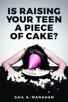 Is Raising your Teen A Piece of Cake?