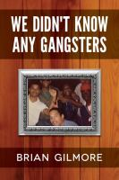 We Didn't Know Any Gangsters