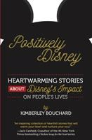 Positively Disney : heartwarming stories about Disney's impact on people's lives