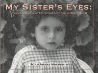 My sister's eyes : a family chronicle of rescue and loss during World War II