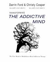 Transforming the addicted mind : MBAT Book 1: the first month of mindfulness-based addiction therapy