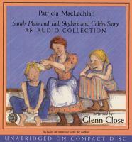 Sarah, Plain and Tall ; Skylark ; Caleb's Story