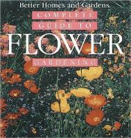 Better Homes And Gardens Complete Guide To Flower Gardening