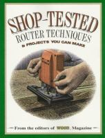 Shop-tested Router Techniques & Projects You Can Make