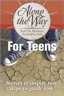 Along the way for teens : real life moments touched by God