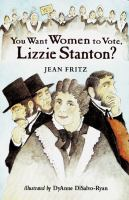 You Want Women to Vote, Lizzie Stanton?