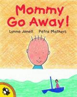 Mommy Go Away!