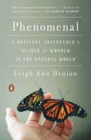 Phenomenal : A Hesitant Adventurer's Search for Wonder in the Natural World