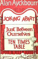 Joking Apart ; Ten Times Table ; Just Between Ourselves